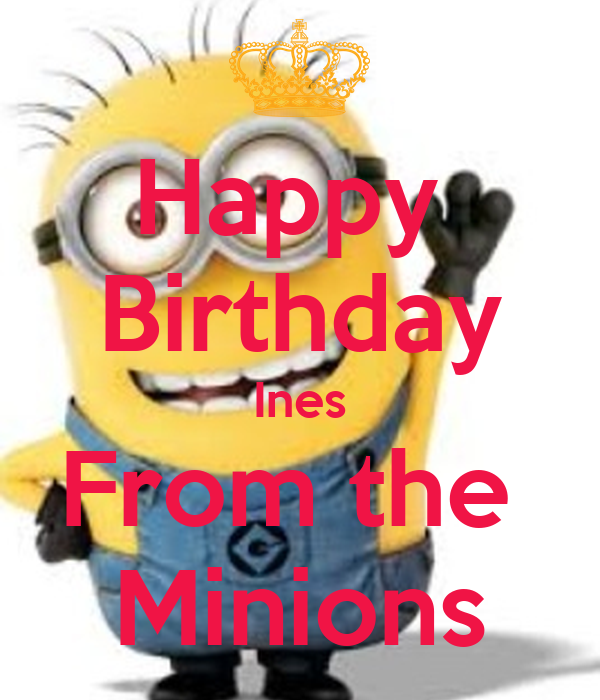 Happy Birthday Ines From the Minions - KEEP CALM AND CARRY