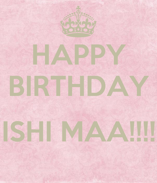 HAPPY BIRTHDAY ISHI MAA!!!! Poster