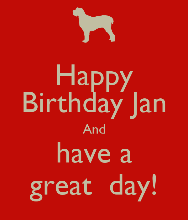 Happy Birthday Jan And Have A Great Day! Poster