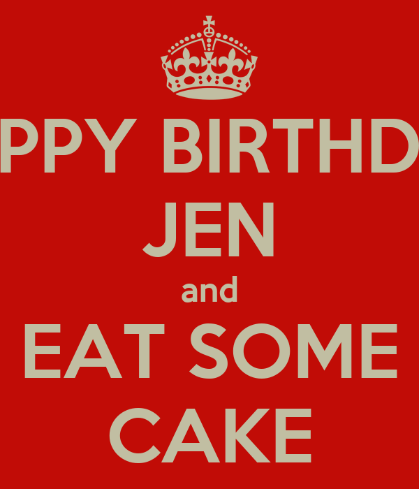 happy-birthday-jen-and-eat-some-cake.png