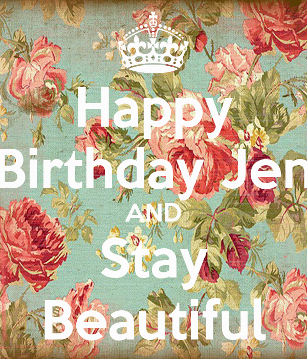 Happy Birthday Jen AND Stay Beautiful Poster