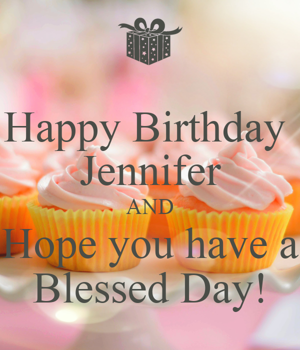 Happy Birthday Jennifer And Hope You Have A Blessed Day