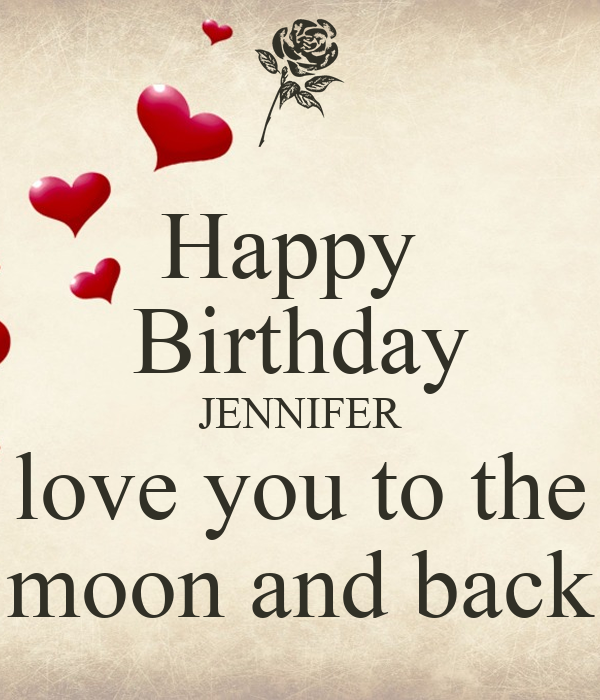 Happy Birthday JENNIFER Love You To The Moon And Back