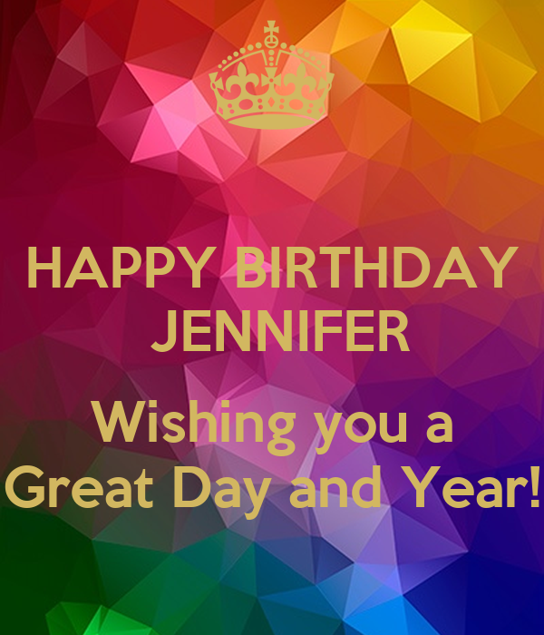 HAPPY BIRTHDAY JENNIFER Wishing you a Great Day and Year ...