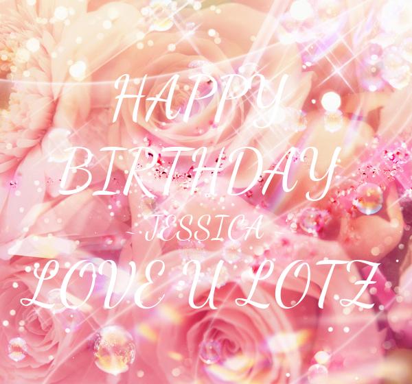 HAPPY BIRTHDAY ~ JESSICA ~ LOVE U LOTZ Poster