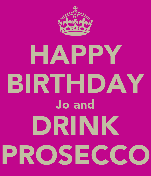 happy birthday jo and drink prosecco poster lesley keep calm o matic. Black Bedroom Furniture Sets. Home Design Ideas