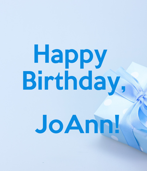 happy birthday joann Happy Birthday, JoAnn! Poster | CKERI | Keep Calm o Matic happy birthday joann