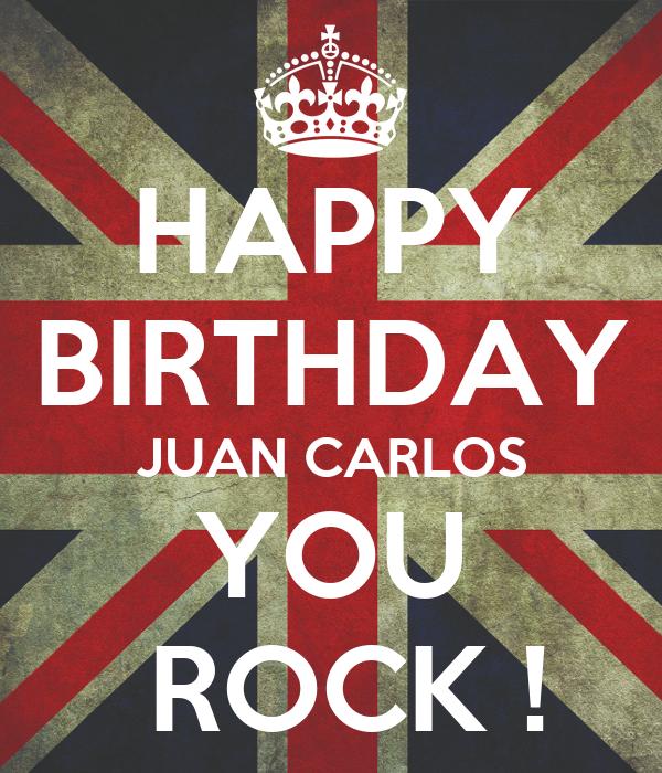 HAPPY BIRTHDAY JUAN CARLOS YOU ROCK ! Poster