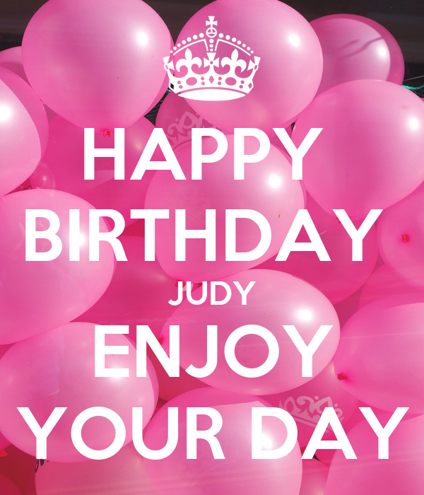 happy birthday judy images HAPPY BIRTHDAY JUDY ENJOY YOUR DAY Poster | Leslie | Keep Calm o Matic happy birthday judy images