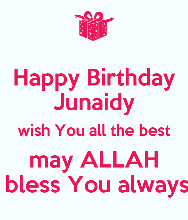 happy birthday junaidy wish you all the best may allah bless you always