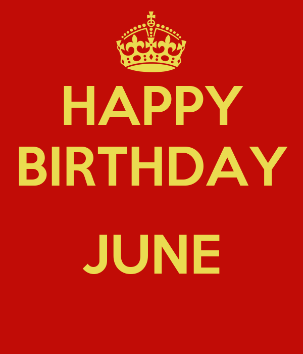 happy birthday june HAPPY BIRTHDAY JUNE Poster | ROB | Keep Calm o Matic happy birthday june