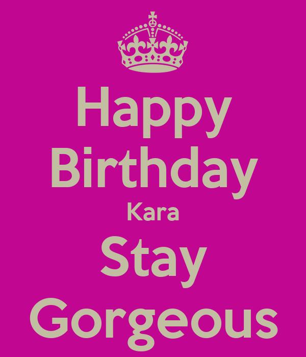 happy birthday kara Happy Birthday Kara Stay Gorgeous Poster   Andrea   Keep Calm o Matic happy birthday kara