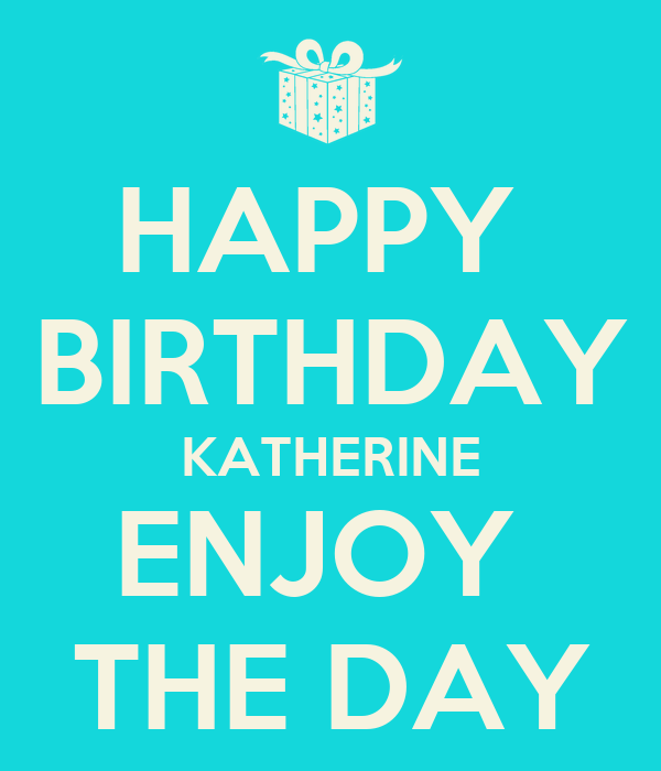 HAPPY BIRTHDAY KATHERINE ENJOY THE DAY Poster