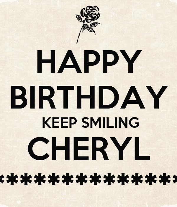 HAPPY BIRTHDAY KEEP SMILING CHERYL ****************** - KEEP CALM.