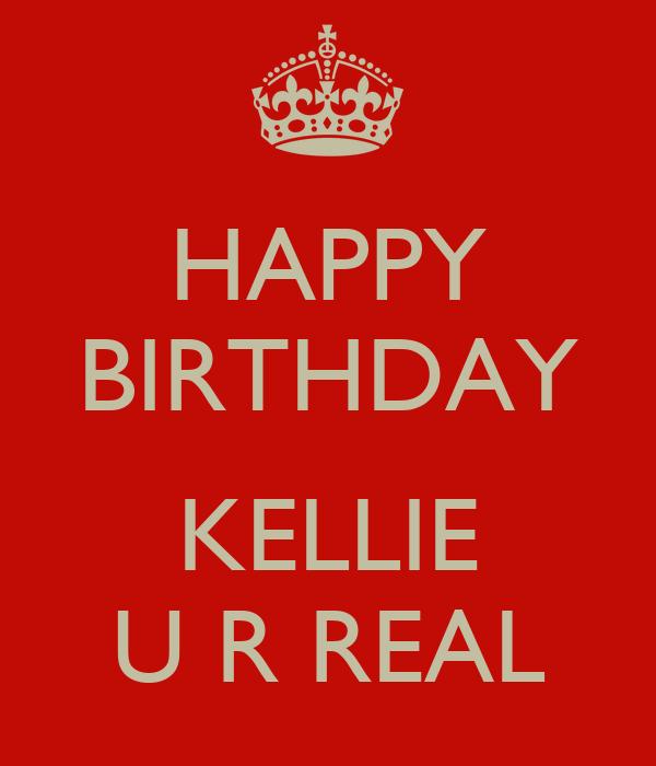 HAPPY BIRTHDAY KELLIE U R REAL Poster