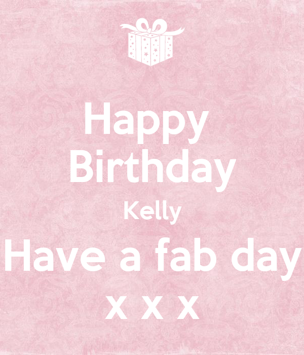 Happy Birthday Kelly Have A Fab Day X X X Poster Carrie Keep