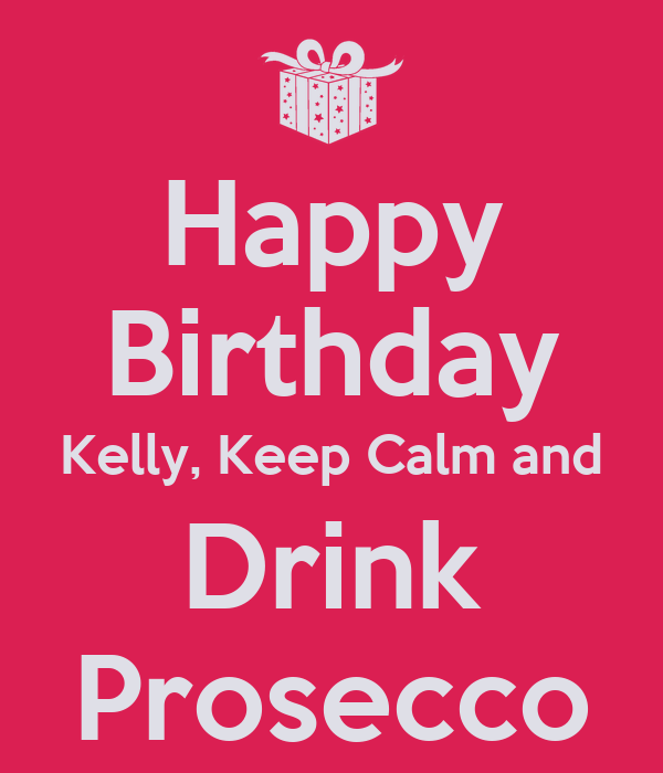 Happy Birthday Kelly Keep Calm And Drink Prosecco Poster Erica