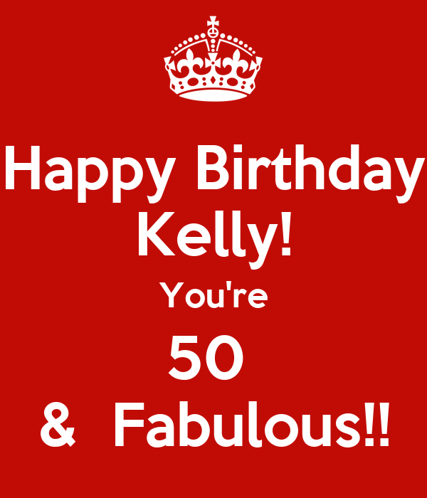 Happy Birthday Kelly You Re 50 Fabulous Poster Suzanne Keep