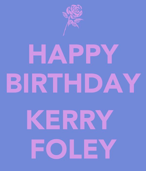 HAPPY BIRTHDAY KERRY FOLEY Poster