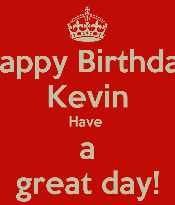 happy birthday kevin have a great day poster angus