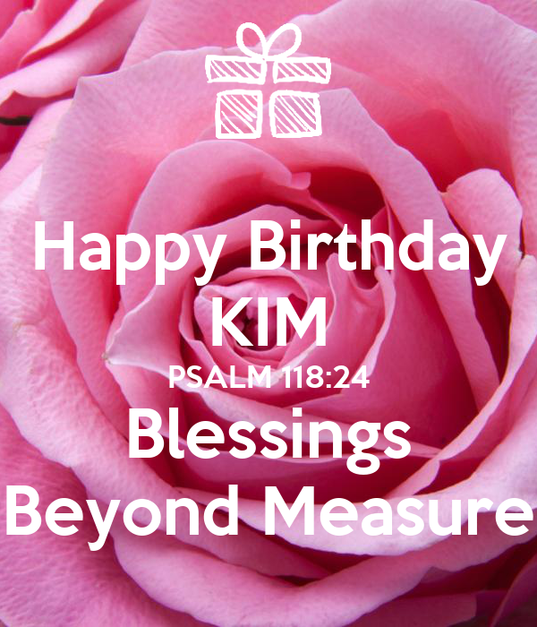 Happy Birthday Kim Psalm 118 24 Blessings Beyond Measure Poster