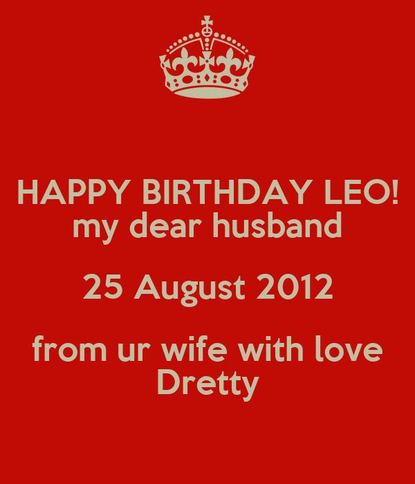 Happy Birthday Husband My Love: HAPPY BIRTHDAY LEO! My Dear Husband 25 August 2012 From Ur