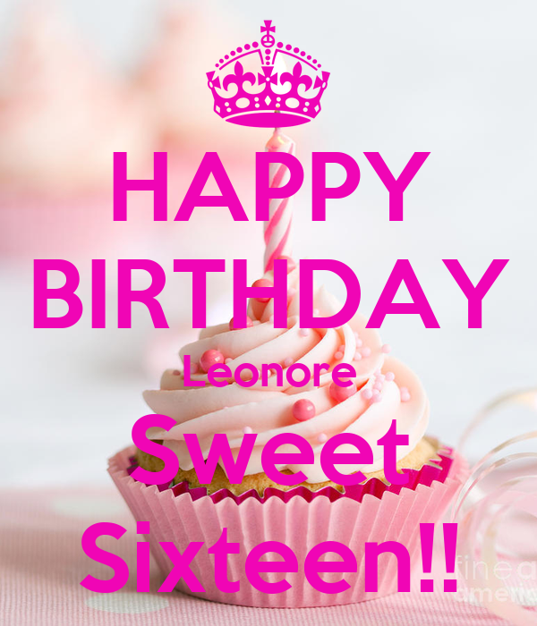 happy birthday sweet sixteen HAPPY BIRTHDAY Leonore Sweet Sixteen!! Poster | peter | Keep Calm  happy birthday sweet sixteen