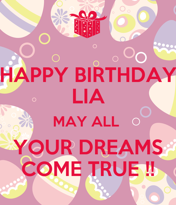HAPPY BIRTHDAY LIA MAY ALL YOUR DREAMS COME TRUE !! Poster