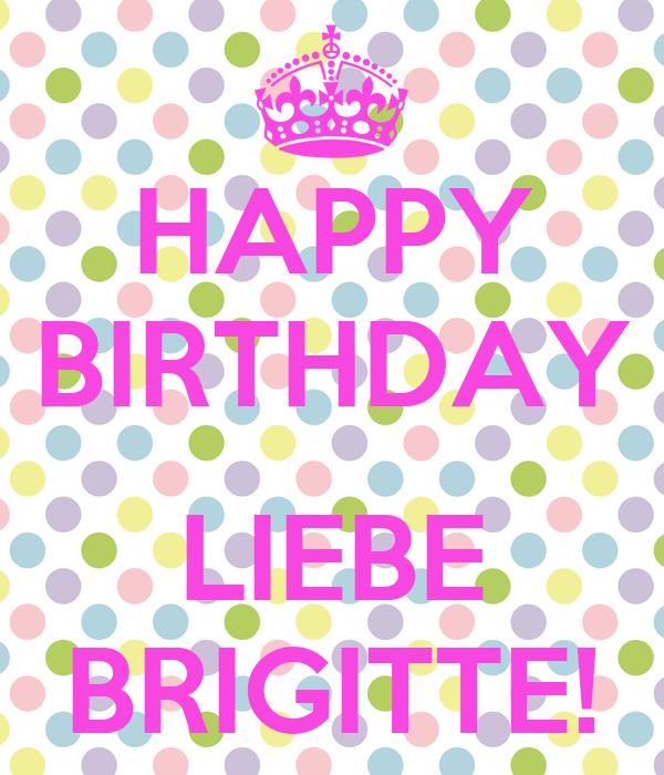 happy birthday liebe brigitte poster ka keep calm o matic. Black Bedroom Furniture Sets. Home Design Ideas