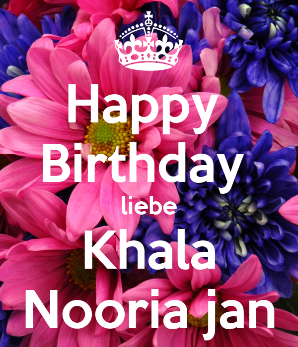 happy birthday liebe khala nooria jan keep calm and. Black Bedroom Furniture Sets. Home Design Ideas