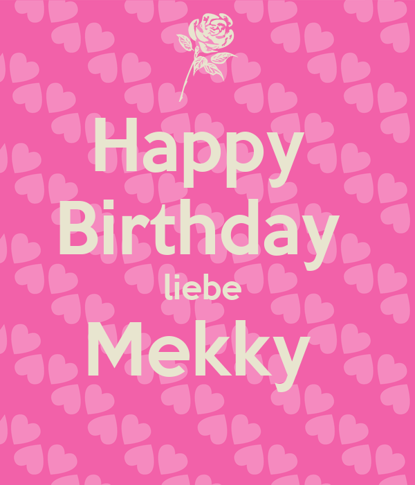 happy birthday liebe mekky keep calm and carry on image. Black Bedroom Furniture Sets. Home Design Ideas