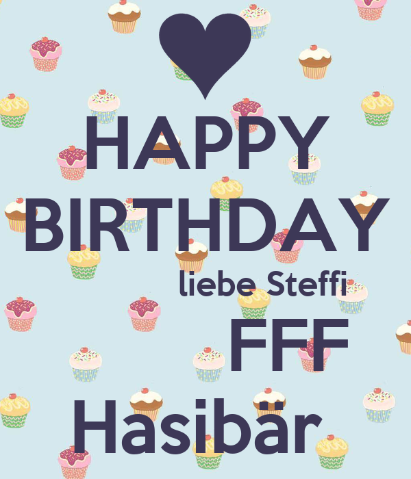 happy birthday liebe steffi fff hasib r keep calm and. Black Bedroom Furniture Sets. Home Design Ideas