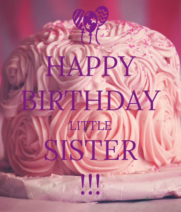Happy Birthday Little Sister Poster Kar Keep Calm O Matic