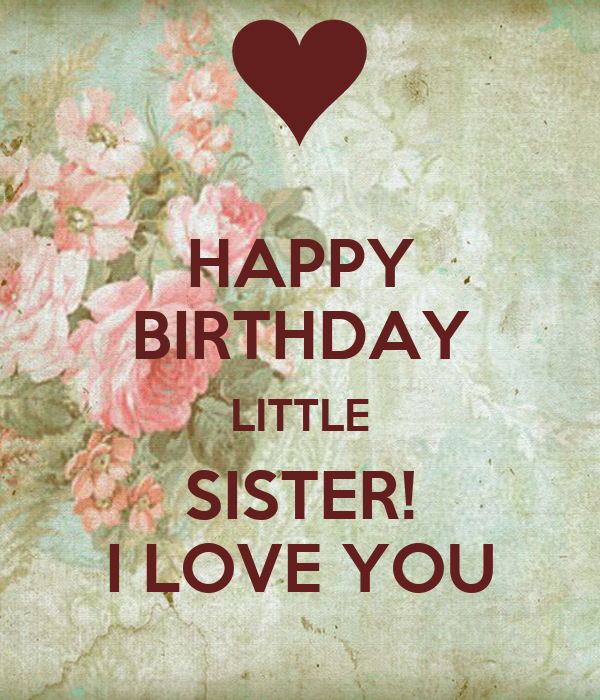 Happy Birthday Little Sister I Love You Poster Tins Keep Calm O