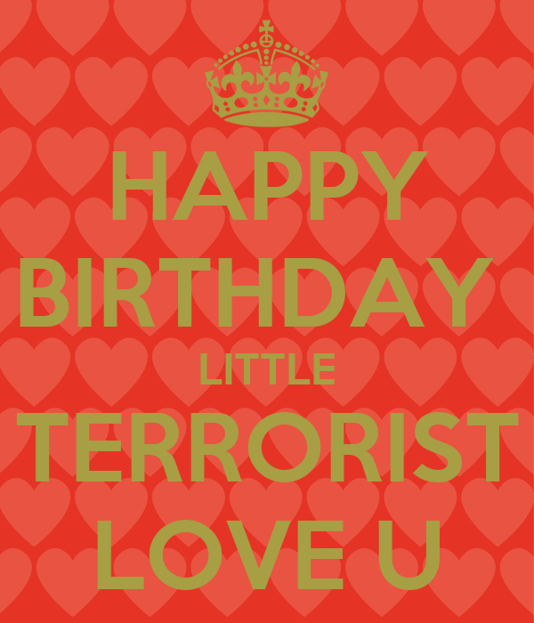HAPPY BIRTHDAY LITTLE TERRORIST LOVE U Poster