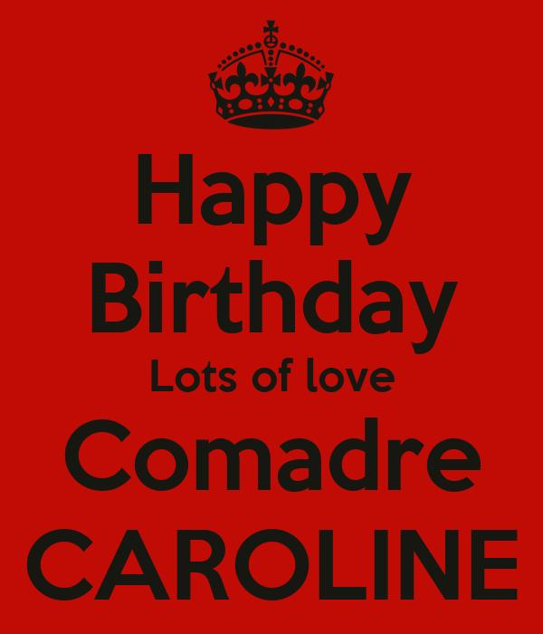 Happy Birthday Lots Of Love Comadre CAROLINE