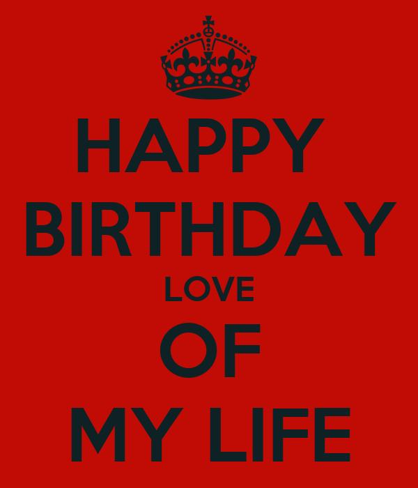 HAPPY BIRTHDAY LOVE OF MY LIFE Poster