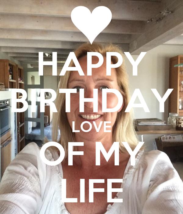 HAPPY BIRTHDAY LOVE OF MY LIFE