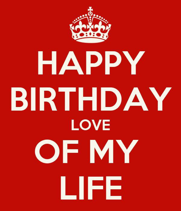 happy birthday to my love of my life