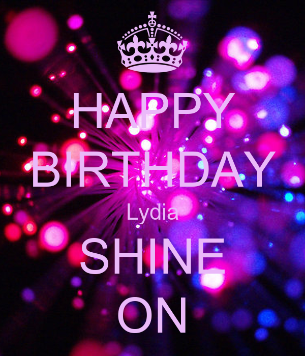 happy birthday lydia HAPPY BIRTHDAY Lydia SHINE ON Poster | Annemarie | Keep Calm o Matic happy birthday lydia