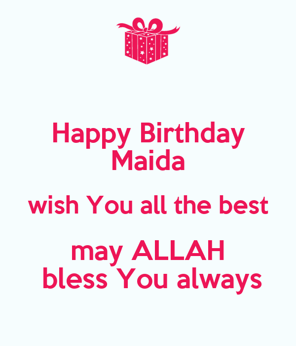 Happy Birthday Maida Wish You All The Best May Allah Bless Happy Birthday I Wish You All The Best In