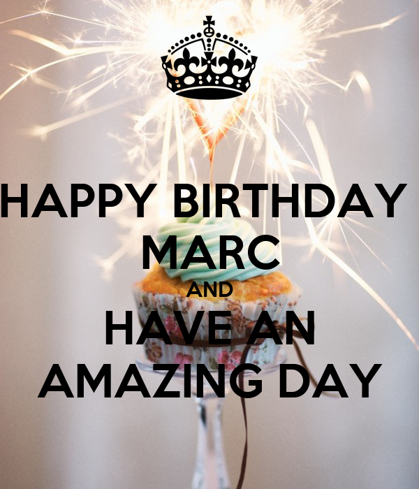 happy birthday marc HAPPY BIRTHDAY MARC AND HAVE AN AMAZING DAY Poster | Kasper | Keep  happy birthday marc