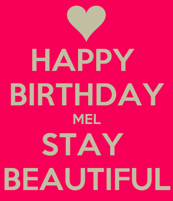 happy birthday mel HAPPY BIRTHDAY MEL STAY BEAUTIFUL Poster | Zoe | Keep Calm o Matic happy birthday mel