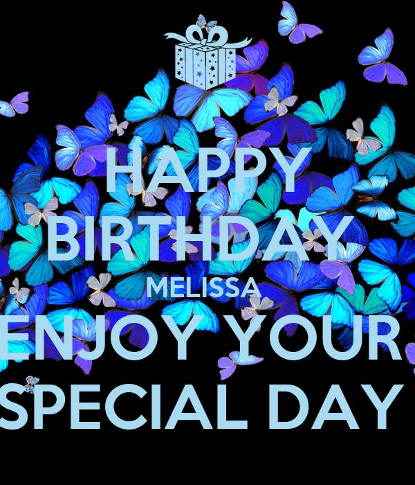 happy birthday melissa enjoy your special day