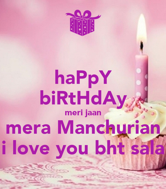 HaPpY BiRtHdAy Meri Jaan Mera Manchurian I Love You Bht