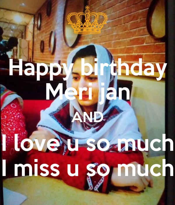 happy birthday meri jan and i love u so much i miss u so much