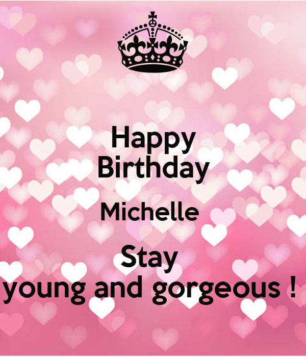 Happy Birthday Michelle Stay Young And Gorgeous ! Poster