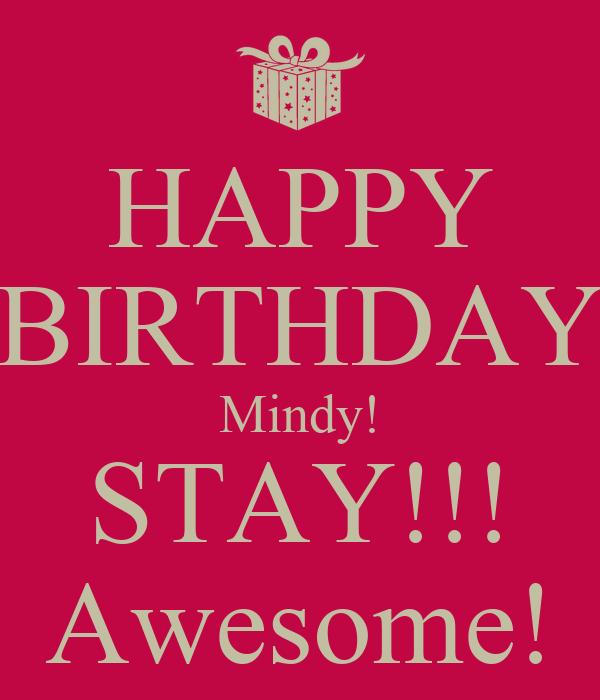 happy birthday mindy HAPPY BIRTHDAY Mindy! STAY!!! Awesome! Poster   christopherbenning  happy birthday mindy