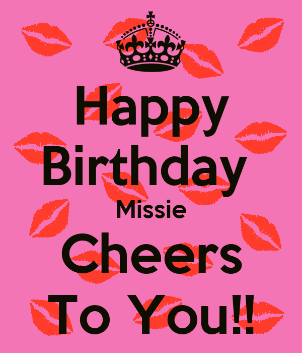 Happy Birthday Missie Cheers To You!! Poster