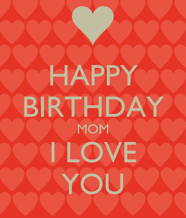 happy-birthday-mom-i-love-you-4.png (600×700) | Things I ...